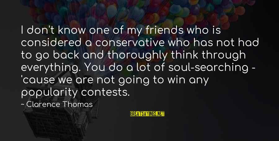Thomas Clarence Sayings By Clarence Thomas: I don't know one of my friends who is considered a conservative who has not