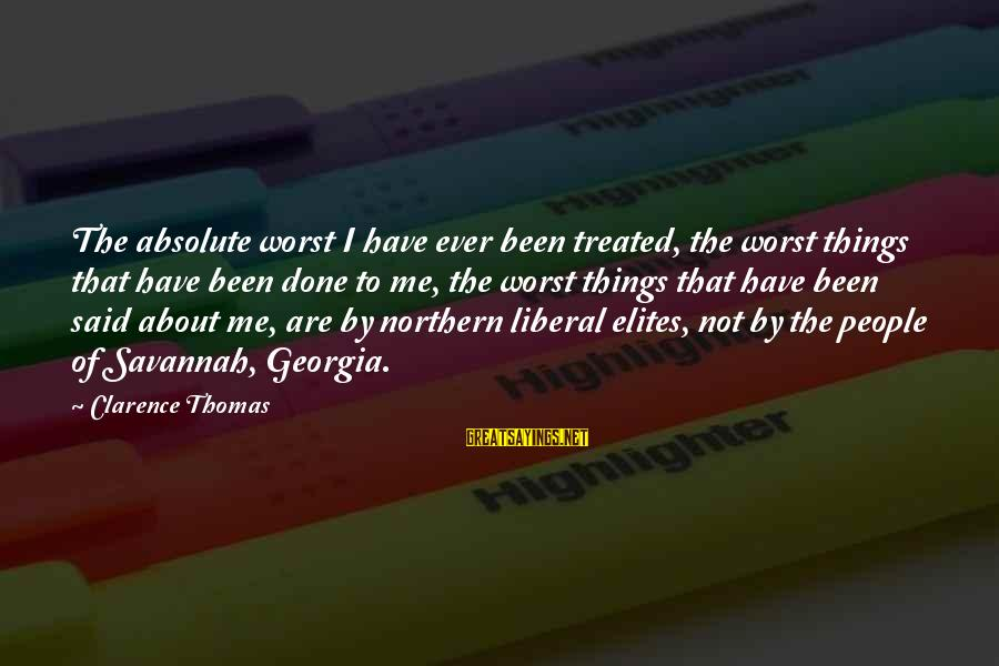 Thomas Clarence Sayings By Clarence Thomas: The absolute worst I have ever been treated, the worst things that have been done