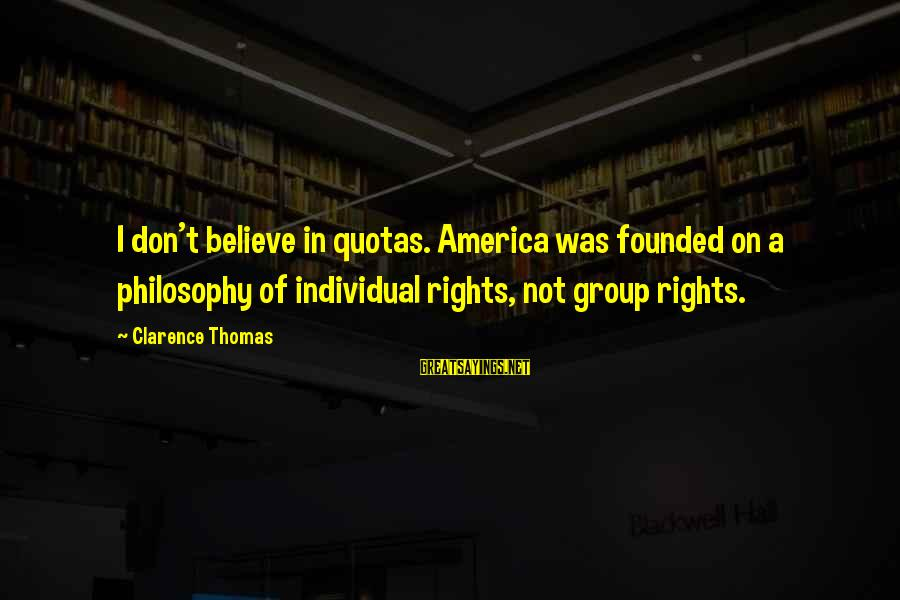 Thomas Clarence Sayings By Clarence Thomas: I don't believe in quotas. America was founded on a philosophy of individual rights, not