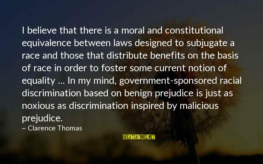 Thomas Clarence Sayings By Clarence Thomas: I believe that there is a moral and constitutional equivalence between laws designed to subjugate