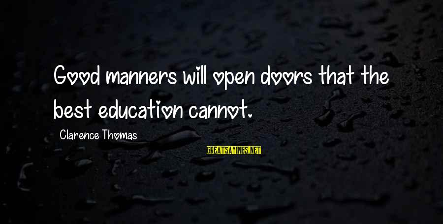 Thomas Clarence Sayings By Clarence Thomas: Good manners will open doors that the best education cannot.