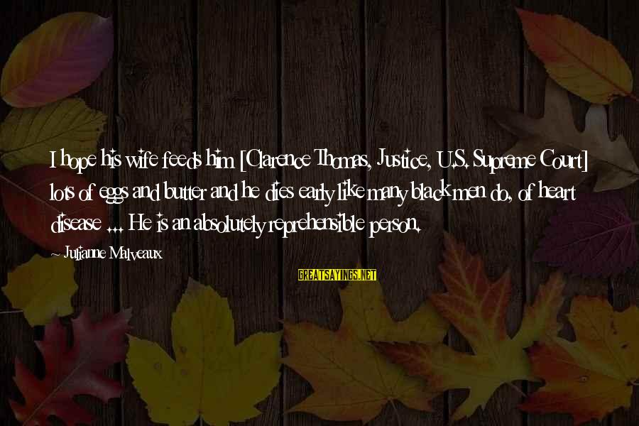 Thomas Clarence Sayings By Julianne Malveaux: I hope his wife feeds him [Clarence Thomas, Justice, U.S. Supreme Court] lots of eggs