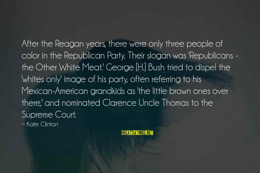 Thomas Clarence Sayings By Kate Clinton: After the Reagan years, there were only three people of color in the Republican Party.