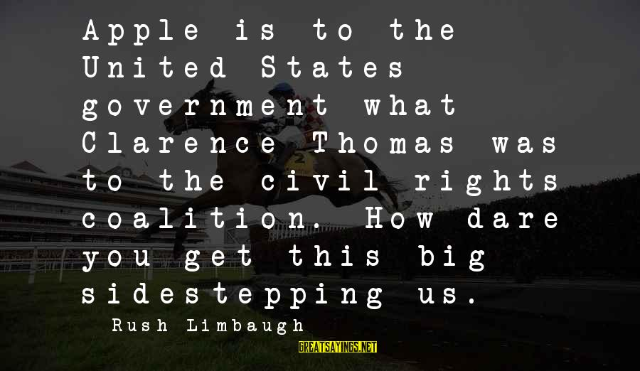 Thomas Clarence Sayings By Rush Limbaugh: Apple is to the United States government what Clarence Thomas was to the civil rights