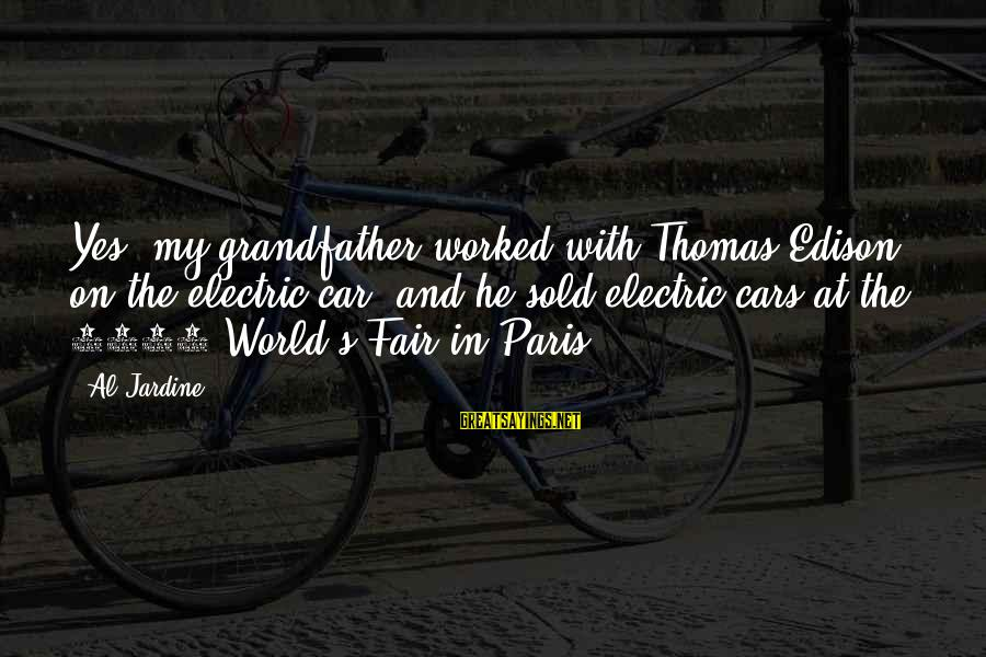 Thomas Edison Sayings By Al Jardine: Yes, my grandfather worked with Thomas Edison on the electric car, and he sold electric