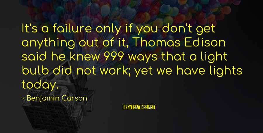 Thomas Edison Sayings By Benjamin Carson: It's a failure only if you don't get anything out of it, Thomas Edison said