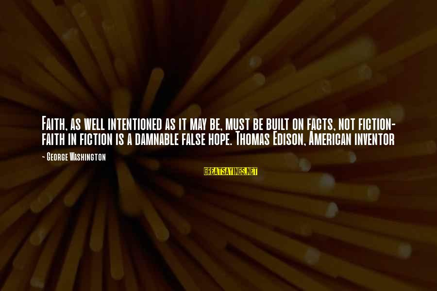 Thomas Edison Sayings By George Washington: Faith, as well intentioned as it may be, must be built on facts, not fiction-