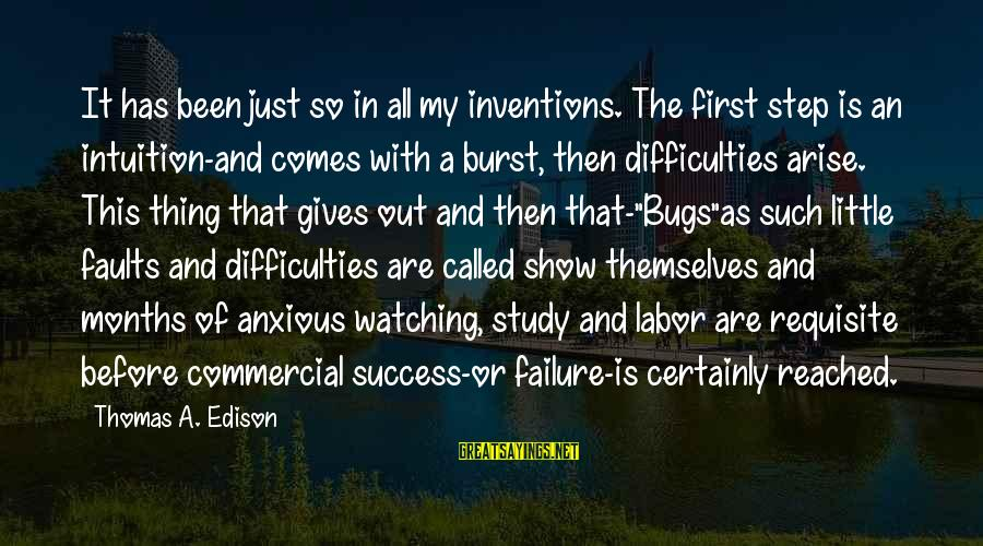Thomas Edison Sayings By Thomas A. Edison: It has been just so in all my inventions. The first step is an intuition-and