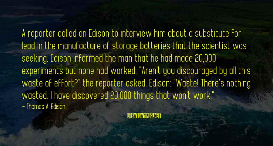 Thomas Edison Sayings By Thomas A. Edison: A reporter called on Edison to interview him about a substitute for lead in the