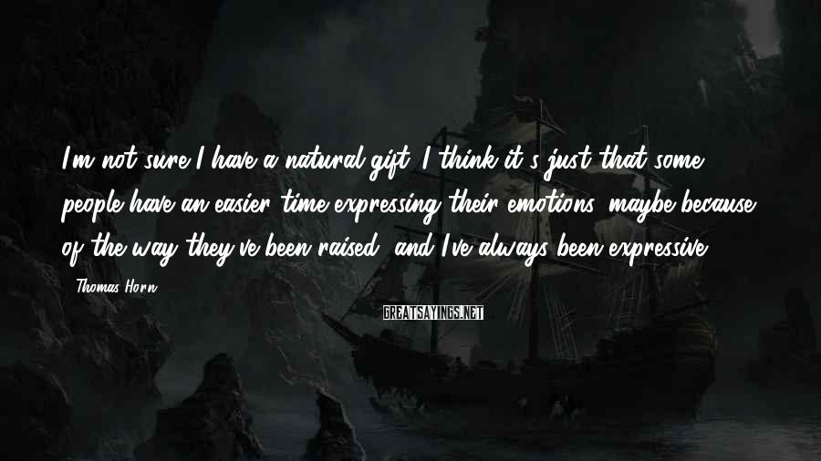 Thomas Horn Sayings: I'm not sure I have a natural gift. I think it's just that some people