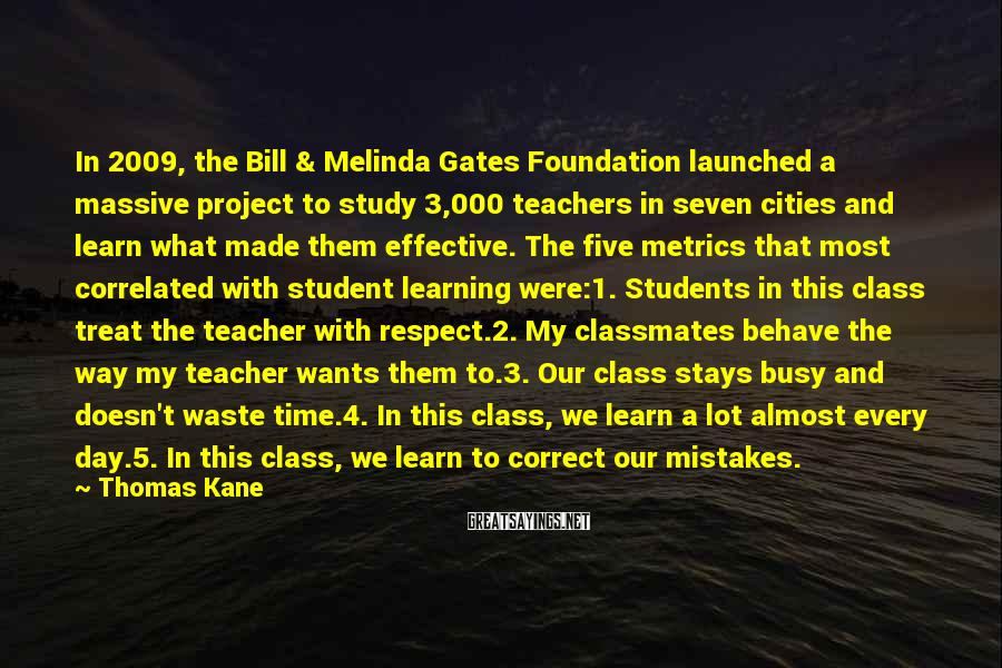Thomas Kane Sayings: In 2009, the Bill & Melinda Gates Foundation launched a massive project to study 3,000