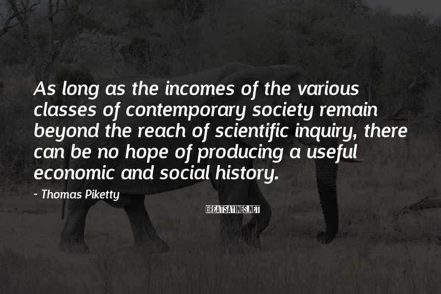 Thomas Piketty Sayings: As long as the incomes of the various classes of contemporary society remain beyond the