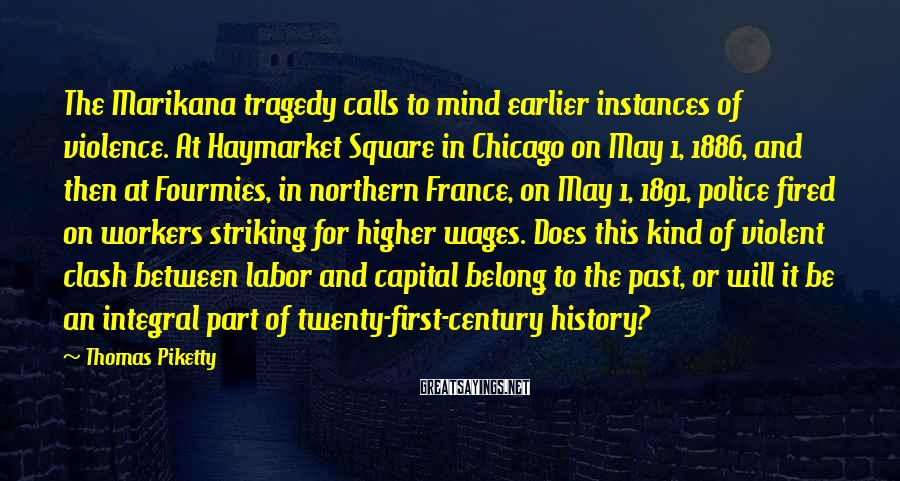 Thomas Piketty Sayings: The Marikana tragedy calls to mind earlier instances of violence. At Haymarket Square in Chicago