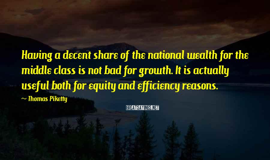 Thomas Piketty Sayings: Having a decent share of the national wealth for the middle class is not bad
