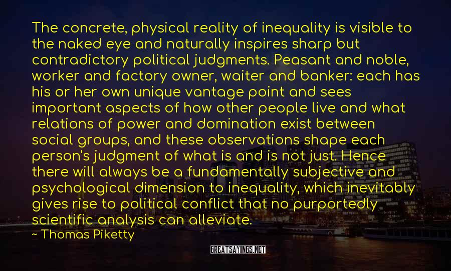 Thomas Piketty Sayings: The concrete, physical reality of inequality is visible to the naked eye and naturally inspires