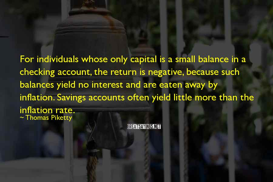 Thomas Piketty Sayings: For individuals whose only capital is a small balance in a checking account, the return