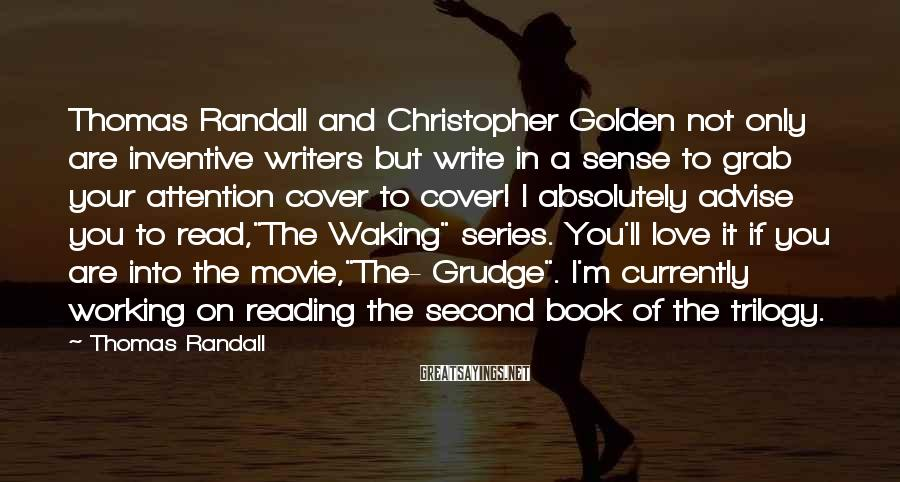 Thomas Randall Sayings: Thomas Randall and Christopher Golden not only are inventive writers but write in a sense