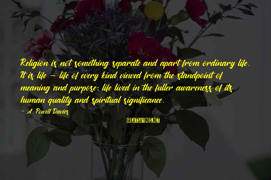 Thomas Sargent Sayings By A. Powell Davies: Religion is not something separate and apart from ordinary life. It is life - life