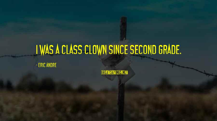 Thomas Sargent Sayings By Eric Andre: I was a class clown since second grade.