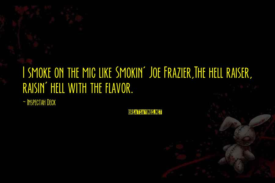 Thomas Sargent Sayings By Inspectah Deck: I smoke on the mic like Smokin' Joe Frazier,The hell raiser, raisin' hell with the