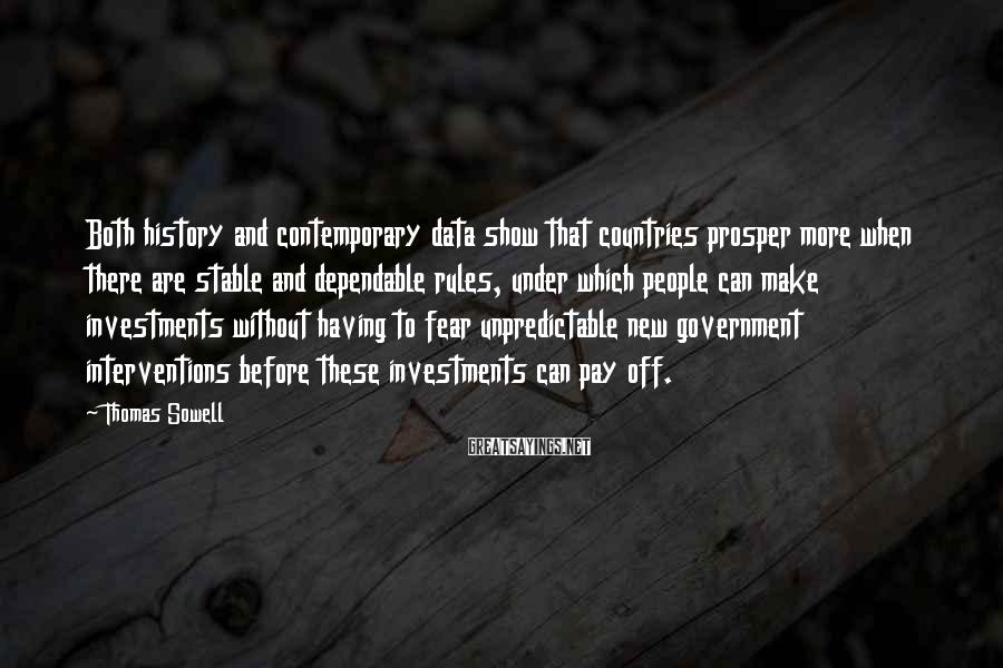 Thomas Sowell Sayings: Both history and contemporary data show that countries prosper more when there are stable and