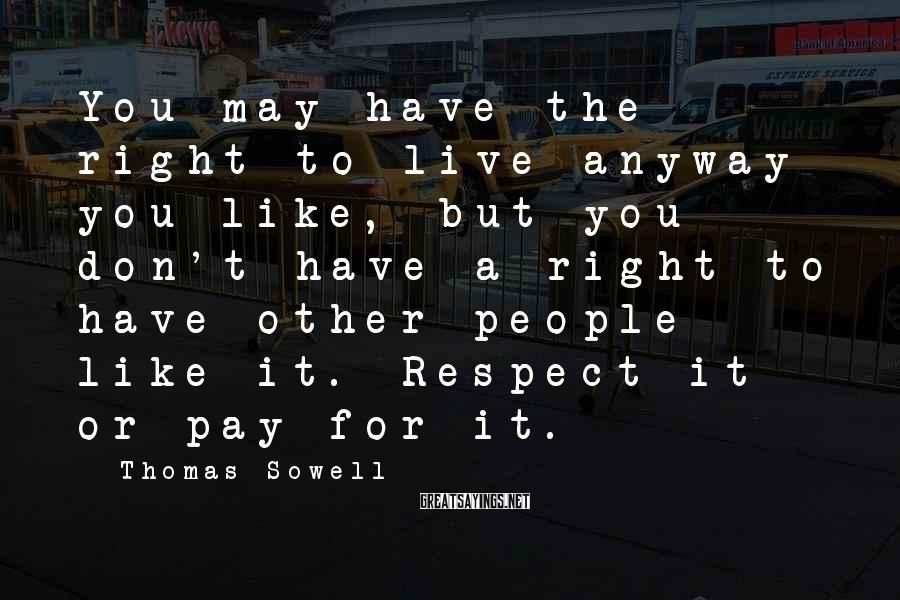 Thomas Sowell Sayings: You may have the right to live anyway you like, but you don't have a