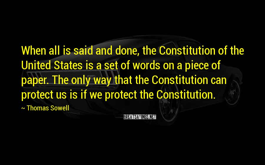Thomas Sowell Sayings: When all is said and done, the Constitution of the United States is a set