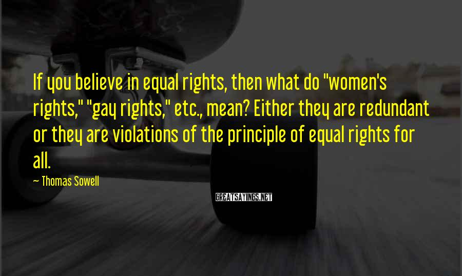 """Thomas Sowell Sayings: If you believe in equal rights, then what do """"women's rights,"""" """"gay rights,"""" etc., mean?"""