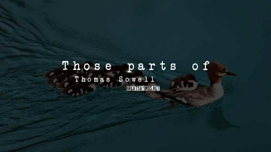 Thomas Sowell Sayings: Those parts of history that would undermine the vision of the Left - which prevails