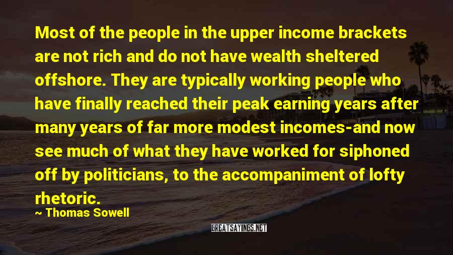 Thomas Sowell Sayings: Most of the people in the upper income brackets are not rich and do not