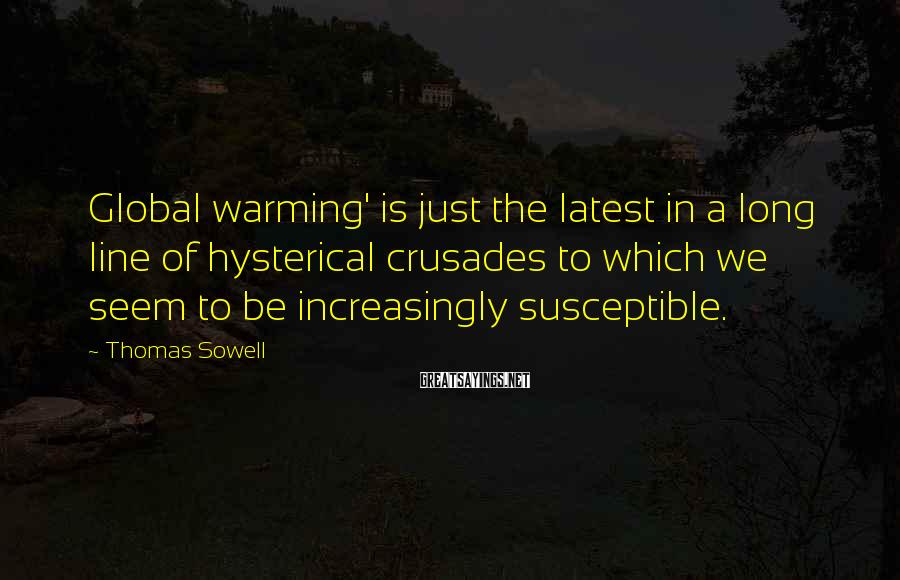 Thomas Sowell Sayings: Global warming' is just the latest in a long line of hysterical crusades to which