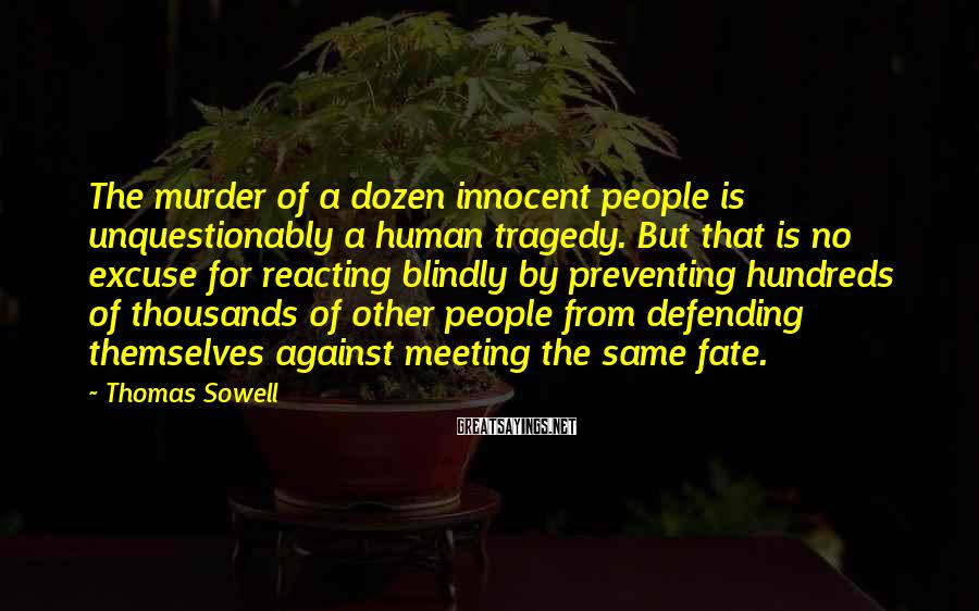 Thomas Sowell Sayings: The murder of a dozen innocent people is unquestionably a human tragedy. But that is