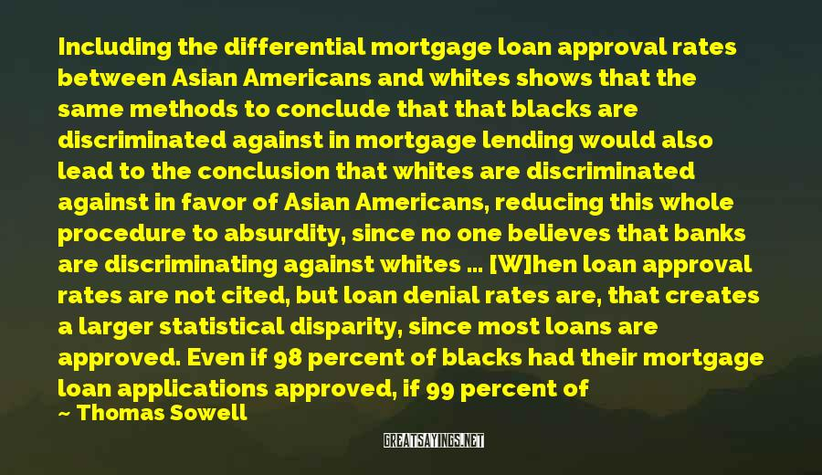 Thomas Sowell Sayings: Including the differential mortgage loan approval rates between Asian Americans and whites shows that the