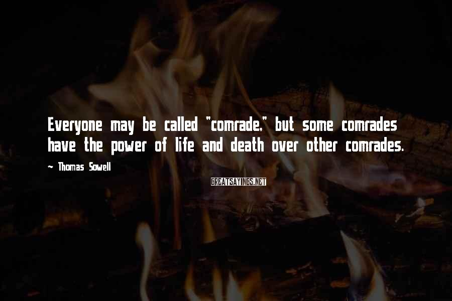 """Thomas Sowell Sayings: Everyone may be called """"comrade,"""" but some comrades have the power of life and death"""