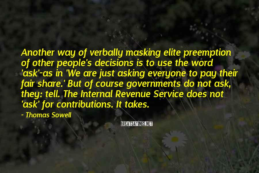 Thomas Sowell Sayings: Another way of verbally masking elite preemption of other people's decisions is to use the
