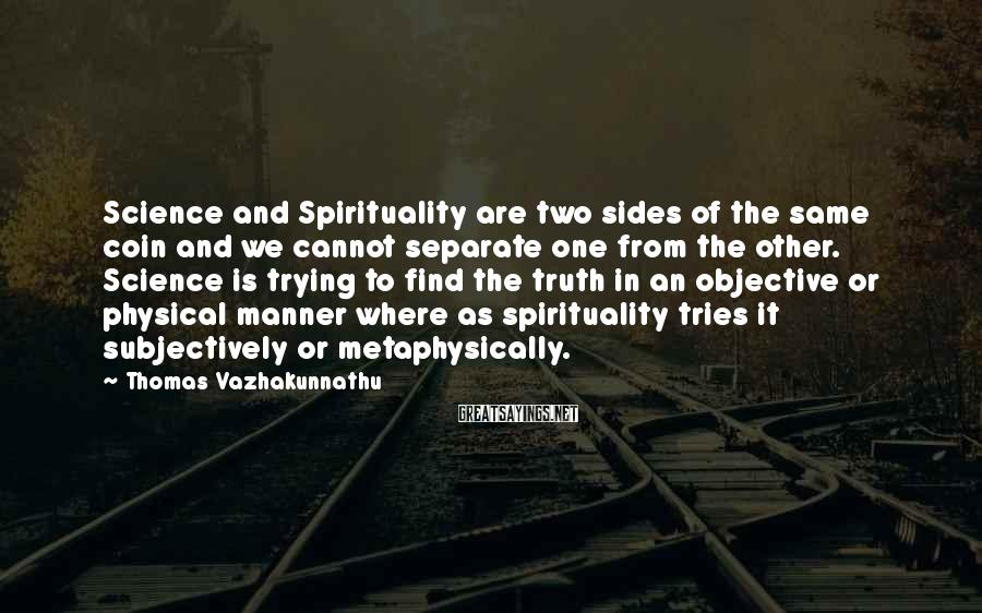Thomas Vazhakunnathu Sayings: Science and Spirituality are two sides of the same coin and we cannot separate one