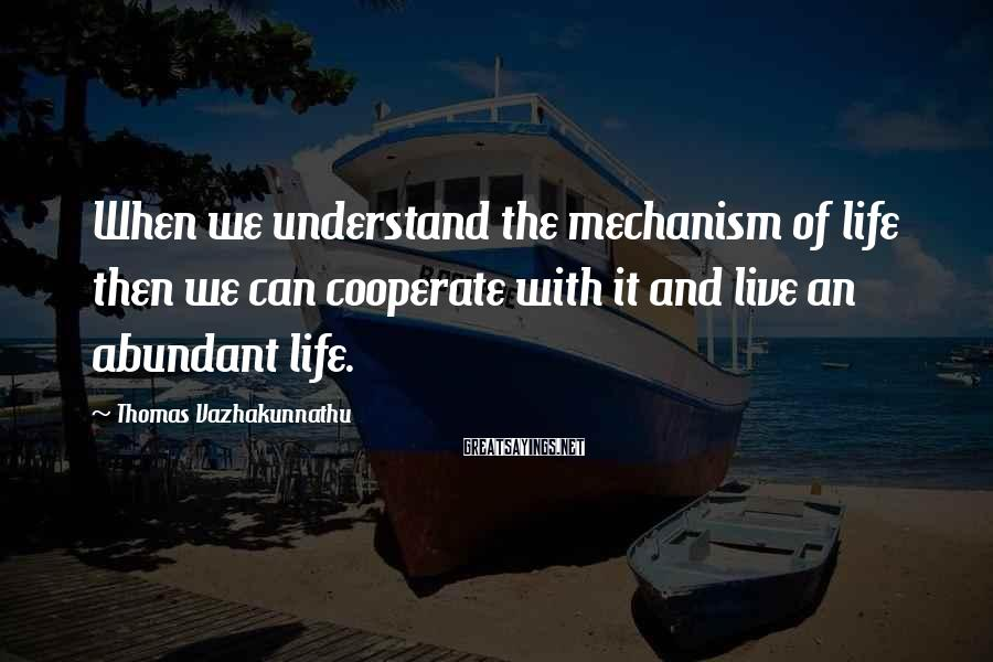 Thomas Vazhakunnathu Sayings: When we understand the mechanism of life then we can cooperate with it and live
