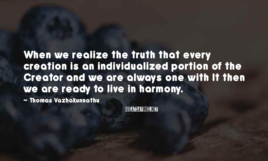 Thomas Vazhakunnathu Sayings: When we realize the truth that every creation is an individualized portion of the Creator
