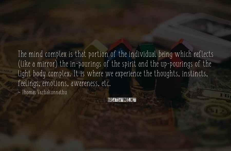 Thomas Vazhakunnathu Sayings: The mind complex is that portion of the individual being which reflects (like a mirror)