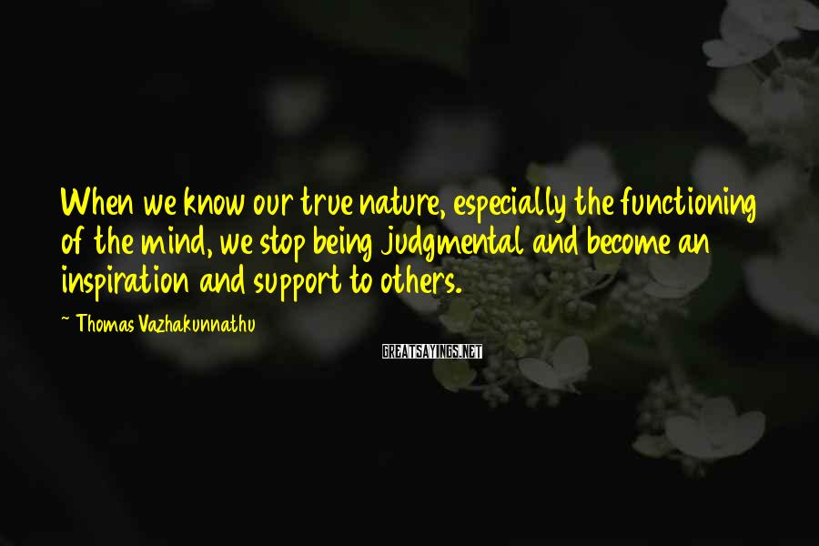 Thomas Vazhakunnathu Sayings: When we know our true nature, especially the functioning of the mind, we stop being