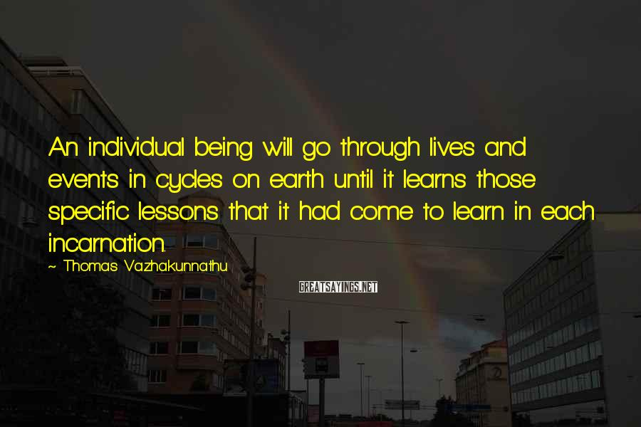 Thomas Vazhakunnathu Sayings: An individual being will go through lives and events in cycles on earth until it