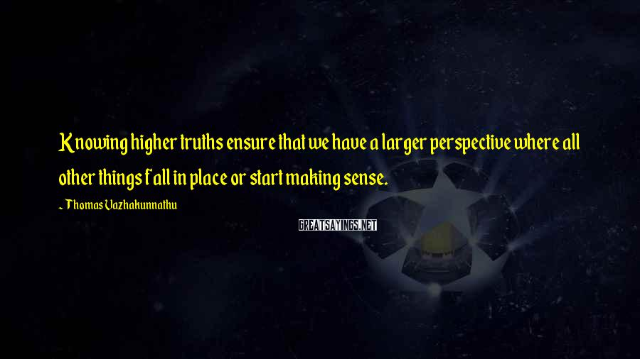 Thomas Vazhakunnathu Sayings: Knowing higher truths ensure that we have a larger perspective where all other things fall