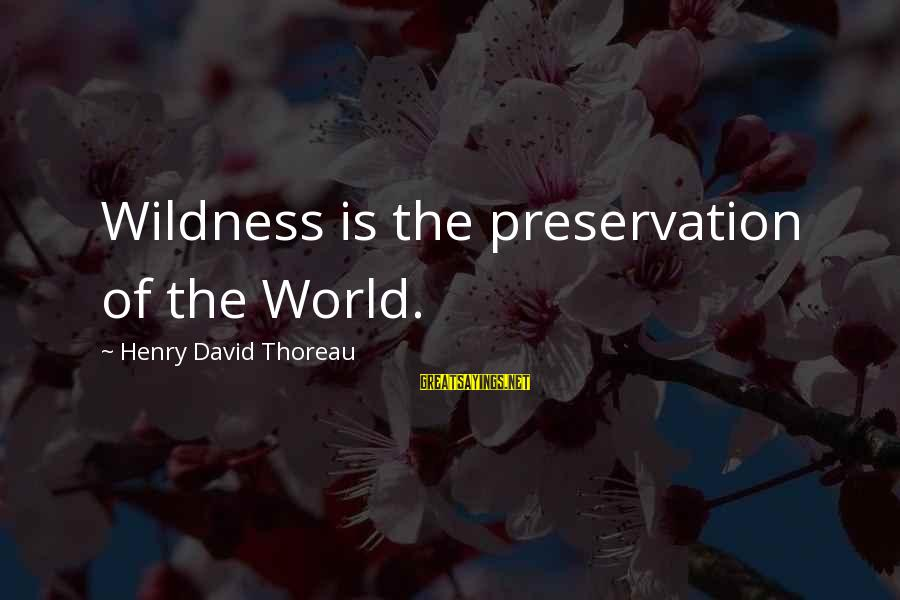 Thoreau Wildness Sayings By Henry David Thoreau: Wildness is the preservation of the World.