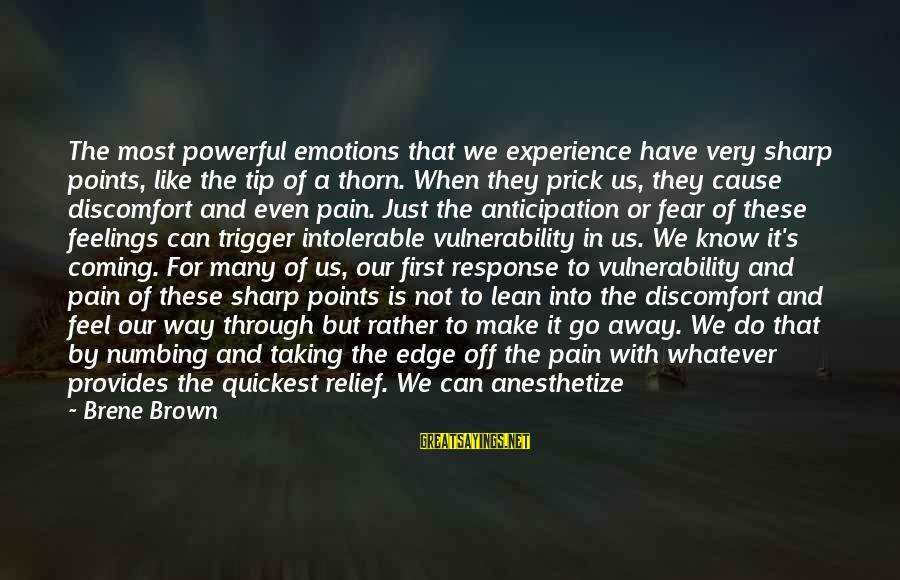 Thorn Sayings By Brene Brown: The most powerful emotions that we experience have very sharp points, like the tip of