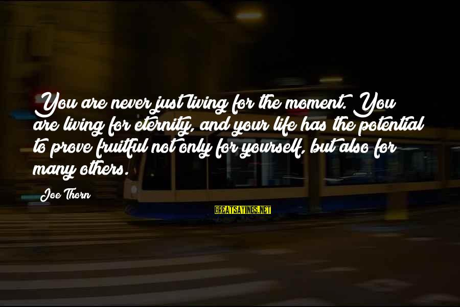 Thorn Sayings By Joe Thorn: You are never just living for the moment. You are living for eternity, and your