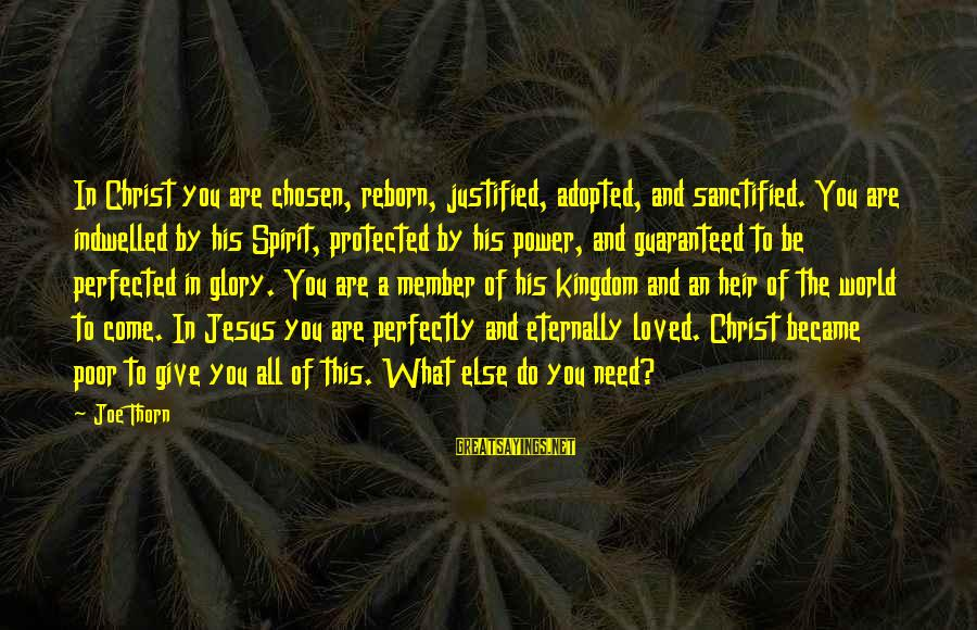 Thorn Sayings By Joe Thorn: In Christ you are chosen, reborn, justified, adopted, and sanctified. You are indwelled by his
