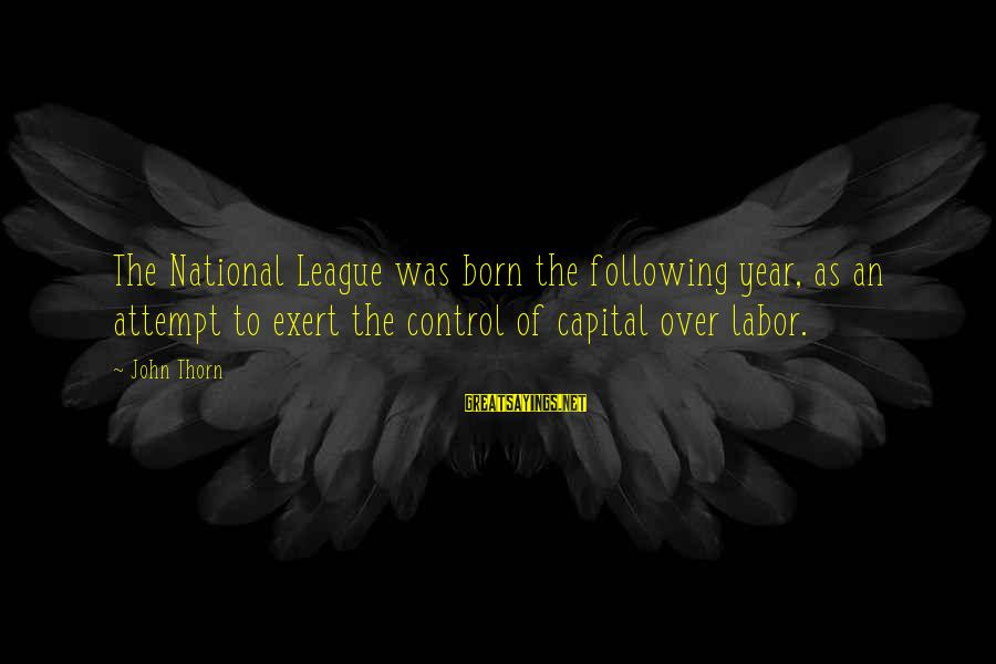 Thorn Sayings By John Thorn: The National League was born the following year, as an attempt to exert the control