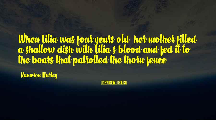 Thorn Sayings By Kameron Hurley: When Lilia was four years old, her mother filled a shallow dish with Lilia's blood
