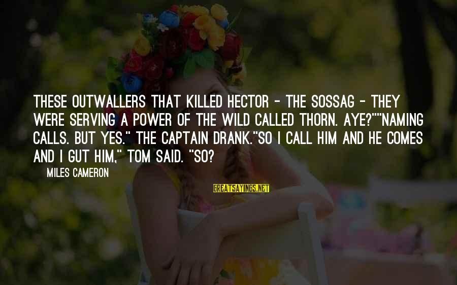 Thorn Sayings By Miles Cameron: These Outwallers that killed Hector - the Sossag - they were serving a Power of