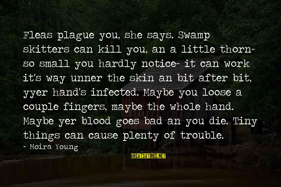 Thorn Sayings By Moira Young: Fleas plague you, she says. Swamp skitters can kill you, an a little thorn- so